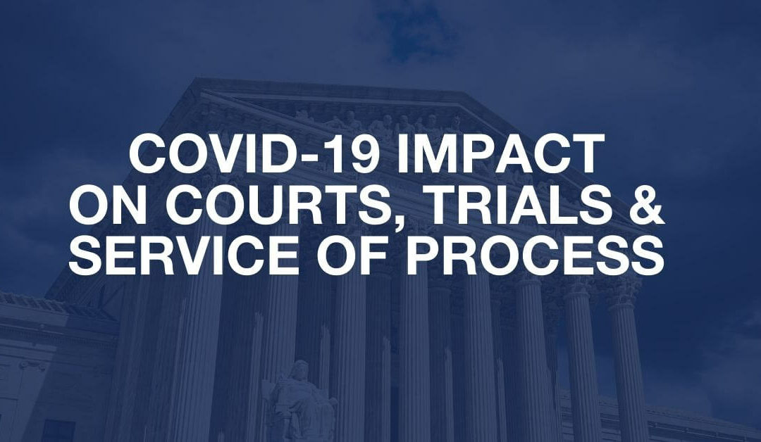 How COVID-19 (Coronavirus) Impacting Courts, Trials and Service of Process