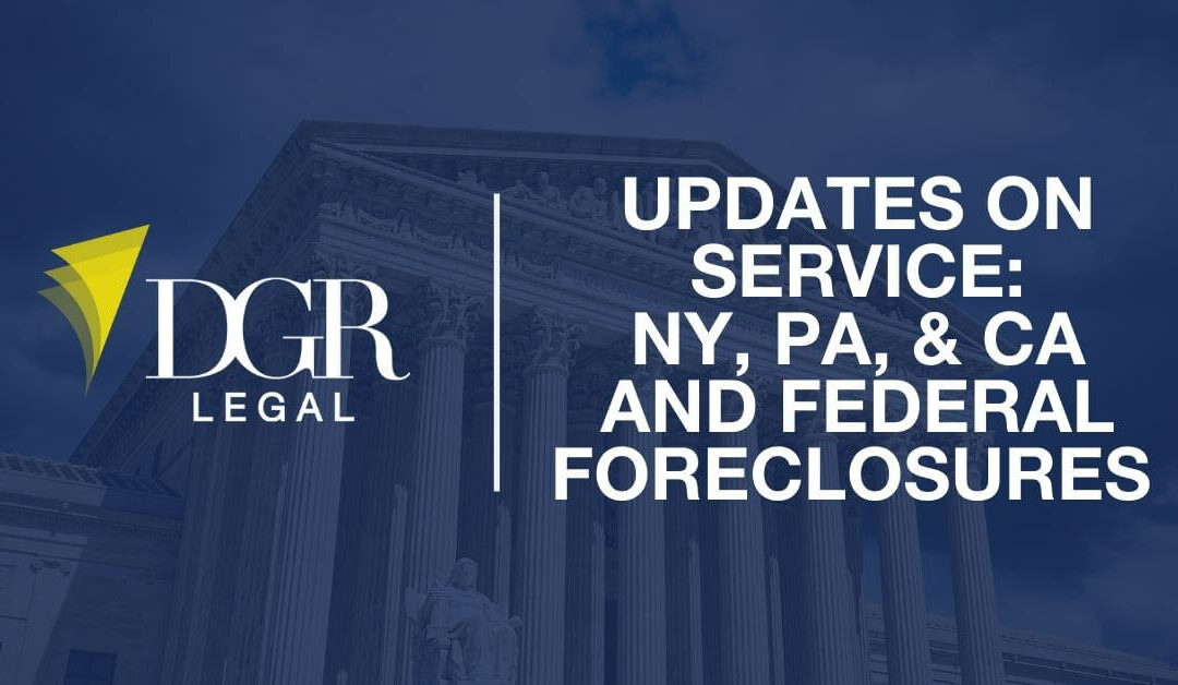 Updates on Service of Process in CA, NY and PA and Federal Foreclosures