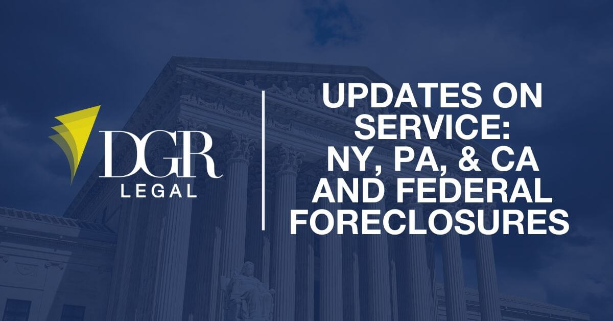 Updates on service: NY, PA, & CA and Federal Foreclosures